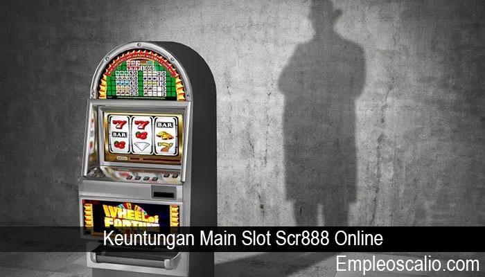 Keuntungan Main Slot Scr888 Online