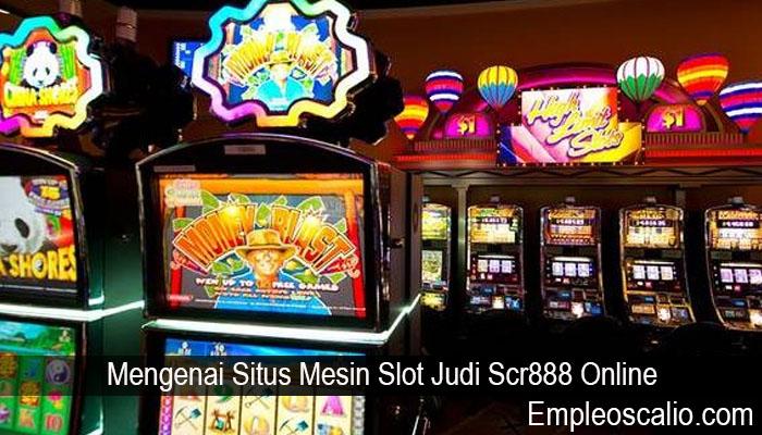 Mengenai Situs Mesin Slot Judi Scr888 Online