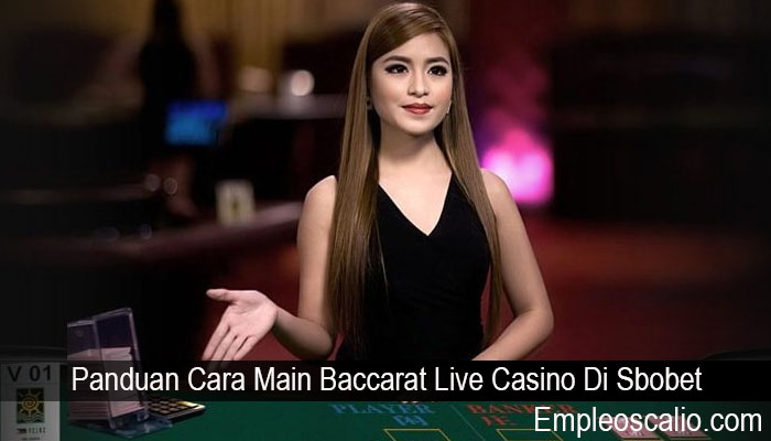 Panduan Cara Main Baccarat Live Casino Di Sbobet