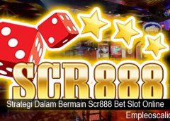 Strategi Dalam Bermain Scr888 Bet Slot Online