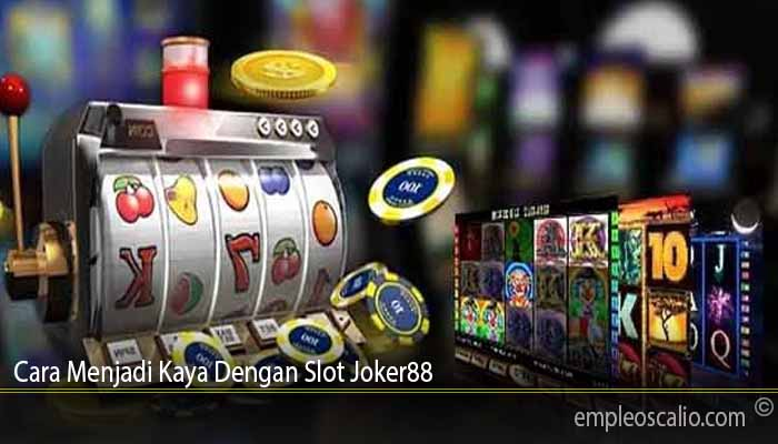 Cara Menjadi Kaya Dengan Slot Joker88
