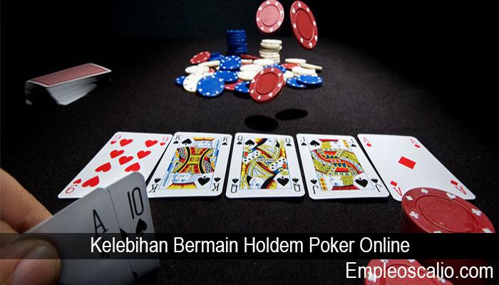Kelebihan Bermain Holdem Poker Online