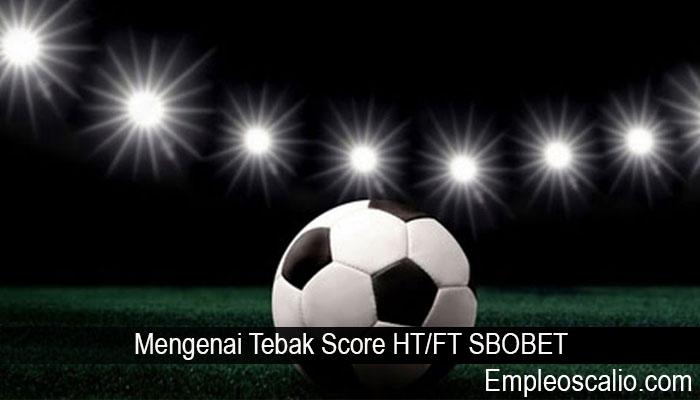 Mengenai Tebak Score HT/FT SBOBET