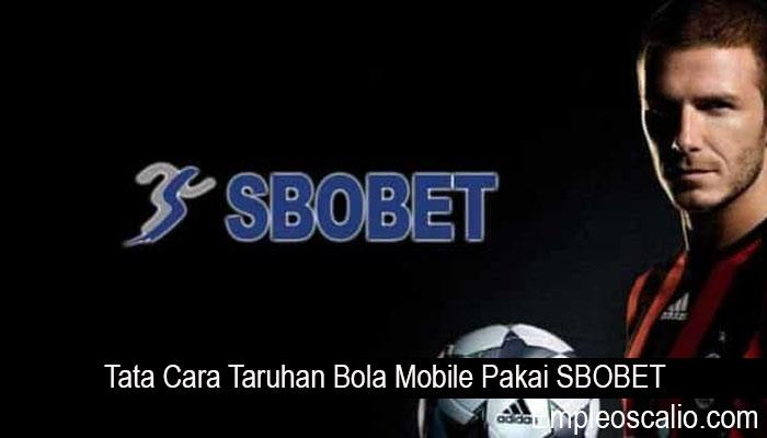 Tata Cara Taruhan Bola Mobile Pakai SBOBET