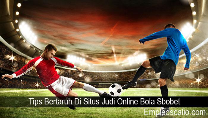 Tips Bertaruh Di Situs Judi Online Bola Sbobet
