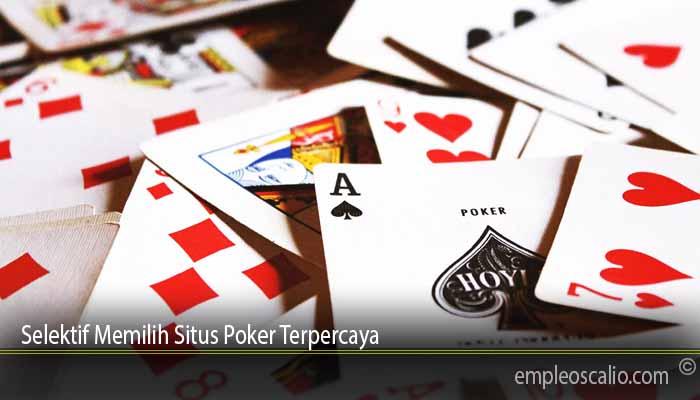 Selektif Memilih Situs Poker Terpercaya